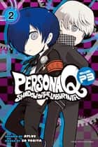 Persona Q: Shadow P3 - Volume 2 ebook by SoTOBITA, Atlus