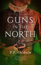 Guns in the North ebook by P.F. Chisholm