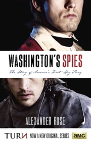 Washington's Spies - The Story of America's First Spy Ring ebook by Alexander Rose