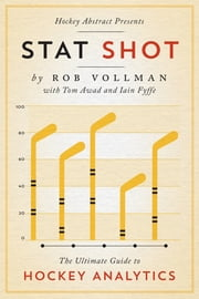 Hockey Abstract Presents… Stat Shot - The Ultimate Guide to Hockey Analytics ebook by Rob Vollman,Tom Awad,Iain Fyffe