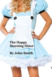 The Happy Morning Diner ebook by John Smith