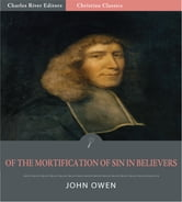 Of the Mortification of Sin in Believers (Illustrated Edition) ebook by John Owen