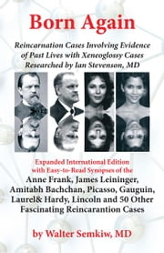 Born Again: Reincarnation Cases Involving Evidence of Past Lives, with Xenoglossy Cases Researched by Ian Stevenson, MD ebook by Walter Semkiw MD