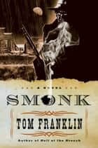 Smonk - A Novel ebook by Tom Franklin