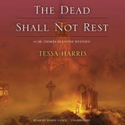 The Dead Shall Not Rest - A Dr. Thomas Silkstone Mystery audiobook by Tessa Harris