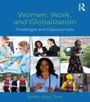 Women, Work, and Globalization - Challenges and Opportunities ebook by Bahira Sherif Trask