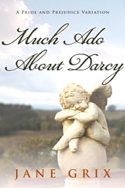 Much Ado About Darcy: A Pride and Prejudice Variation ebook by Jane Grix