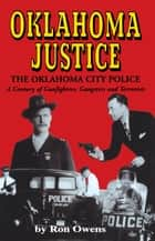 Oklahoma Justice - A Century of Gunfighters, Gangsters and Terrorists ebook by Ron Owens