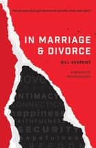 In Marriage and Divorce ebook by Bill Andrews