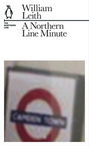 A Northern Line Minute - The Northern Line ebook by William Leith