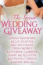 The Great Wedding Giveaway ebook by Sarah Mayberry, Kelly Hunter, Megan Crane