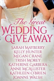 The Great Wedding Giveaway ebook by Sarah Mayberry,Kelly Hunter,Megan Crane