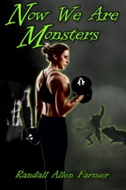 Now We Are Monsters ebook by Randall Allen Farmer