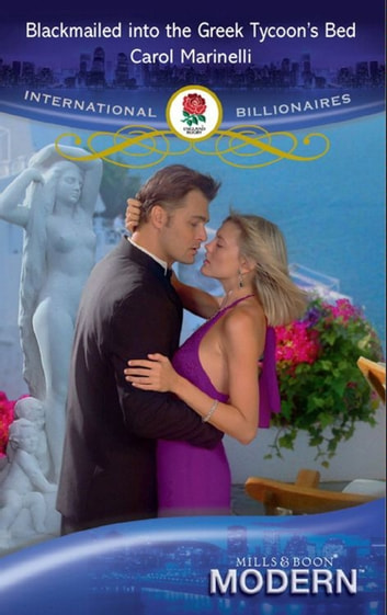 Blackmailed Into The Greek Tycoon's Bed (Mills & Boon Modern) (International Billionaires) ebook by Carol Marinelli