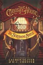 Curiosity House: The Screaming Statue ekitaplar by Lauren Oliver, H. C. Chester