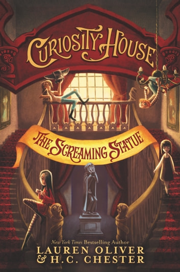 Curiosity House: The Screaming Statue ebook by Lauren Oliver,H. C. Chester