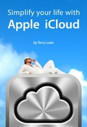 Simplify Your Life With Apple iCloud ebook by Terry Lutes