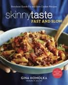 Skinnytaste Fast and Slow - Knockout Quick-Fix and Slow Cooker Recipes ebook by Gina Homolka, Heather K. Jones