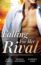Falling For Her Rival ebook by Kate Hardy, Natalie Anderson, KIMBERLY LANG