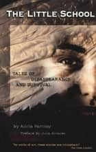 The Little School - Tales of Disappearance and Survival ebook by Alicia Partnoy