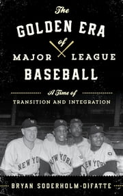 The Golden Era of Major League Baseball - A Time of Transition and Integration ebook by Bryan Soderholm-Difatte