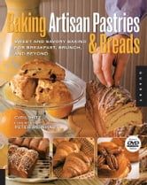 Baking Artisan Pastries and Breads: Sweet and Savory Baking for Breakfast, Brunch, and Beyond - Sweet and Savory Baking for Breakfast, Brunch, and Beyond ebook by Ciril Hitz