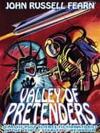 Valley of Pretenders - Classic Pulp Science Fiction Stories in the Vein of Stanley G. Weinbaum ebook by John Russell Fearn