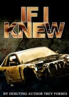 If I Knew ebook by Trey Forbes,Ashley Hines