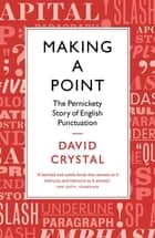 Making a Point - The Pernickety Story of English Punctuation ebook by