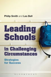 Leading Schools in Challenging Circumstances - Strategies for Success ebook by Dr Philip Smith, Professor Les Bell