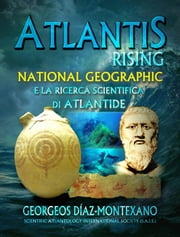 Atlantis Rising National Geographic e la ricerca scientifica di Atlantide. ebook by Georgeos Díaz-Montexano