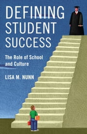 Defining Student Success - The Role of School and Culture ebook by Lisa M. Nunn