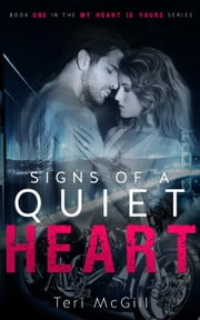 Signs of a Quiet Heart - MY HEART IS YOURS, #1 ebook by Teri McGill