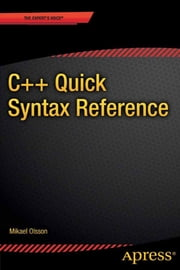 C++ Quick Syntax Reference ebook by Mikael  Olsson