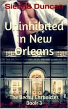 Uninhibited in New Orleans (The Becky Chronicles, Book 3) ebook by Sienna Duncan