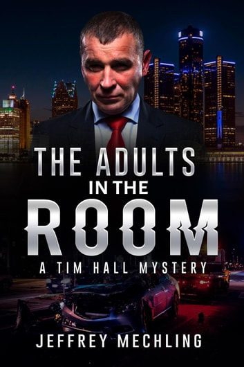 The Adults in the Room - A Tim Hall Mystery ebook by Jeffrey Mechling