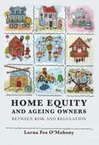 Home Equity and Ageing Owners ebook by Lorna Fox O'Mahony