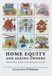 Home Equity and Ageing Owners - Between Risk and Regulation ebook by Lorna Fox O'Mahony