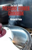 Basic Basics Pressure Cooker Cookbook, The ebook by Marguerite Patten