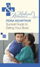 Survival Guide to Dating Your Boss (Mills & Boon Medical) ebook by Fiona McArthur