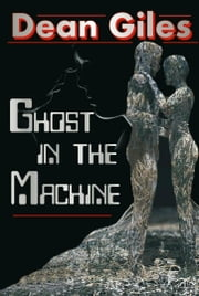 Ghost in the Machine ebook by Dean Giles