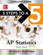 5 Steps to a 5 AP Statistics 2016, Cross-Platform Edition ebook by Duane Hinders