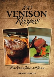 100 Venison Recipes ebook by Henry  Sinkus