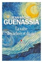 La Valse des arbres et du ciel eBook by Jean-Michel Guenassia