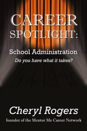 Career Spotlight: School Administration ebook by Cheryl Rogers