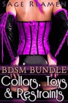 Collars, Toys, and Restraints: A BDSM 7-book Bundle ebook by Sage Reamen