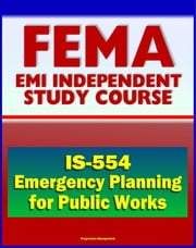 21st Century FEMA Study Course: Emergency Planning for Public Works (IS-554) - including National Incident Management System (NIMS) Approach ebook by Progressive Management