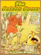 THE GOLDEN GOOSE (Illustrated and Free Audiobook Link) ebook by L. Leslie Brooke