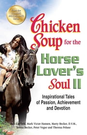 Chicken Soup for the Horse Lover's Soul II - Inspirational Tales of Passion, Achievement and Devotion ebook by Jack Canfield,Mark Victor Hansen