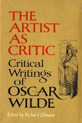 The Artist As Critic - Critical Writings of Oscar Wilde ebook by
